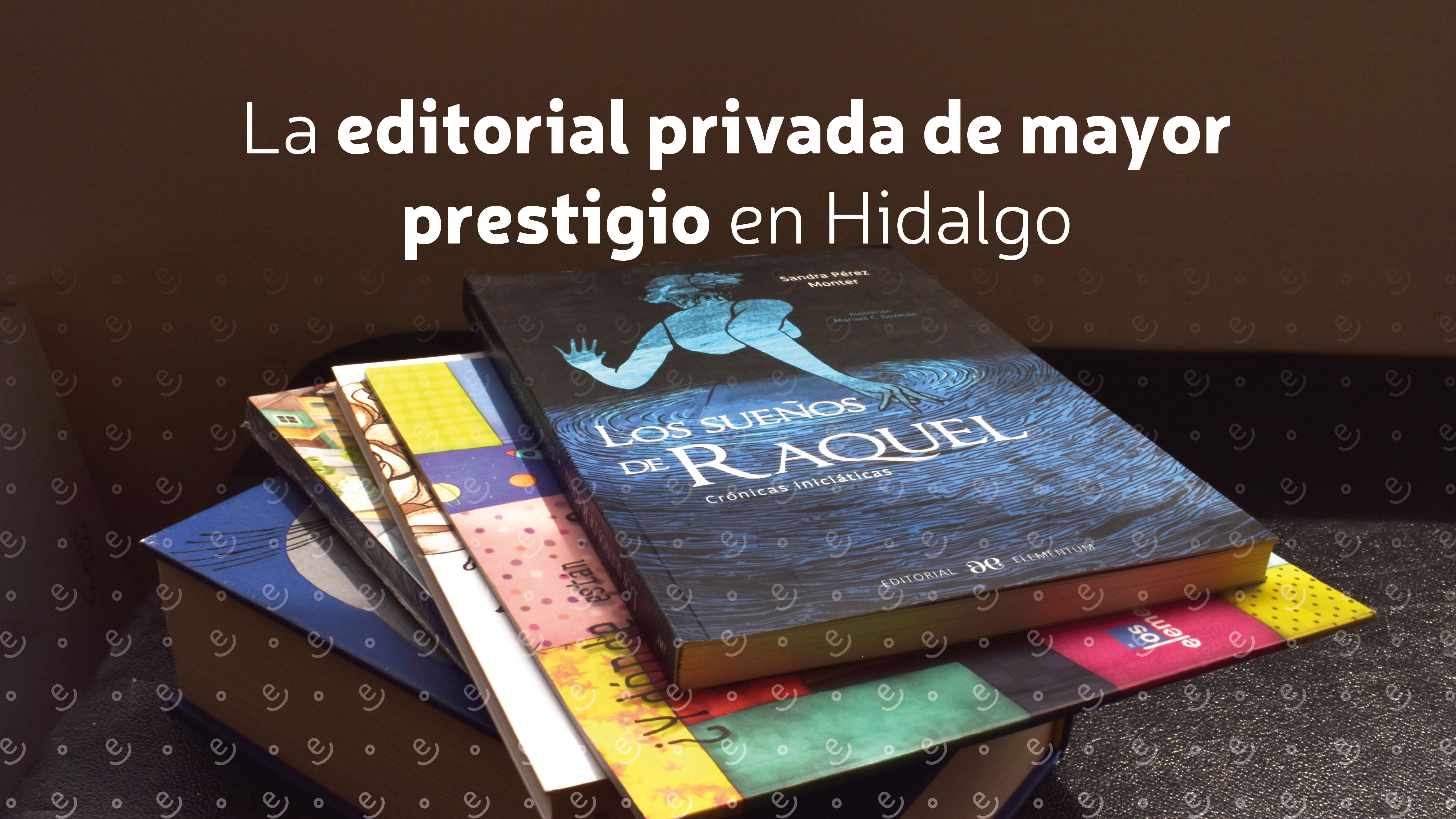 Editorial privada de mayor prestigio en Hidalgo